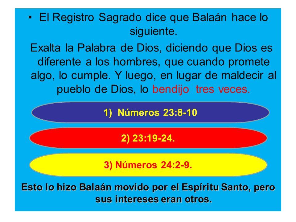 El Registro Sagrado dice que Balaán hace lo siguiente. Exalta la Palabra de Dios, diciendo que Dios es diferente a los hombres, que cuando promete alg