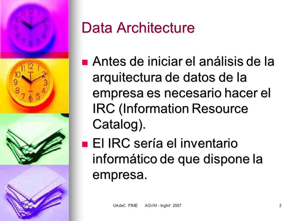 UAdeC FIME AGVM - IngInf 200723 Entidades Las definiciones de las entidades se basan en el modelo de negocios y en el IRC.