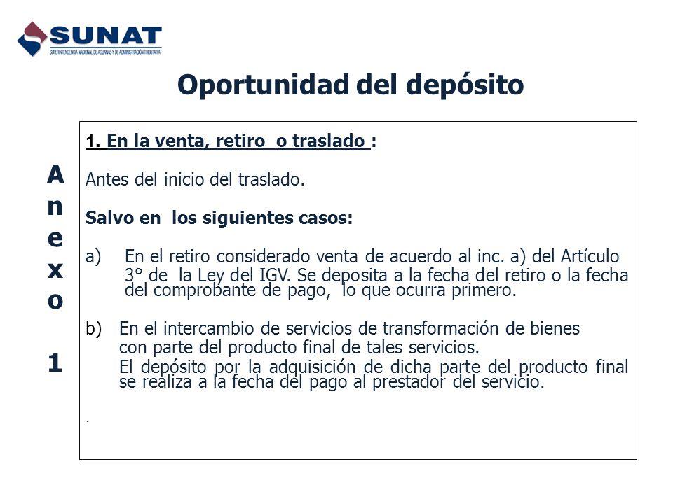Oportunidad del depósito 1. En la venta, retiro o traslado : Antes del inicio del traslado. Salvo en los siguientes casos: a)En el retiro considerado