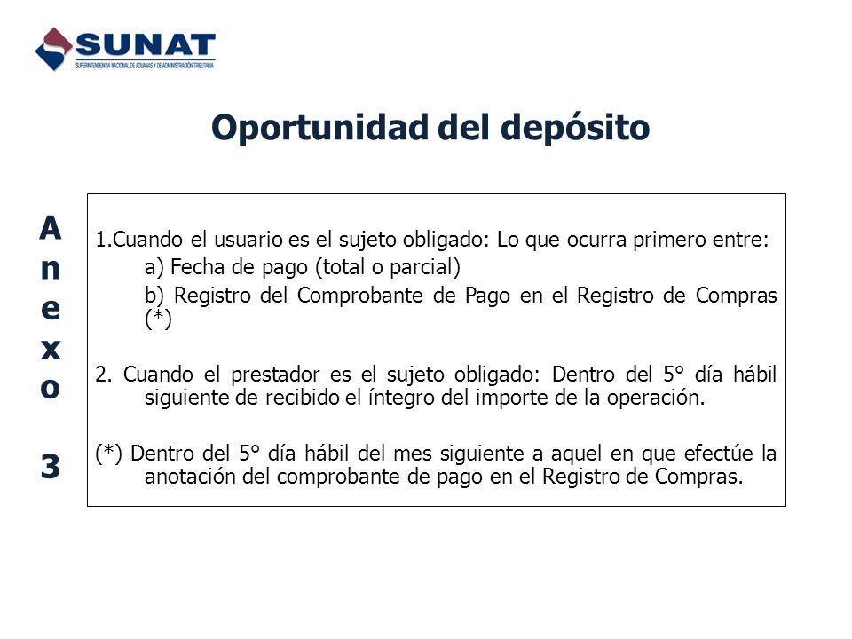Oportunidad del depósito 1.Cuando el usuario es el sujeto obligado: Lo que ocurra primero entre: a) Fecha de pago (total o parcial) b) Registro del Co