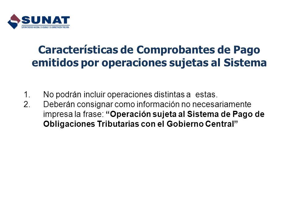 Características de Comprobantes de Pago emitidos por operaciones sujetas al Sistema 1.No podrán incluir operaciones distintas a estas. 2.Deberán consi