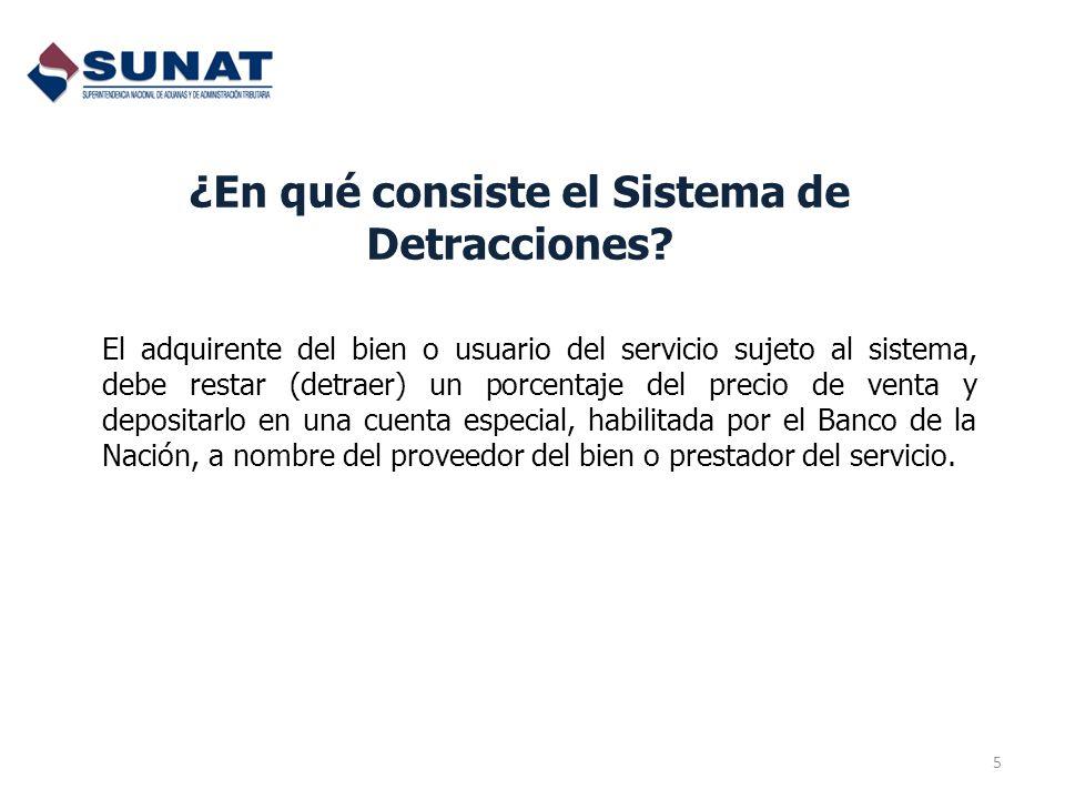 ¿En qué consiste el Sistema de Detracciones? 5 El adquirente del bien o usuario del servicio sujeto al sistema, debe restar (detraer) un porcentaje de