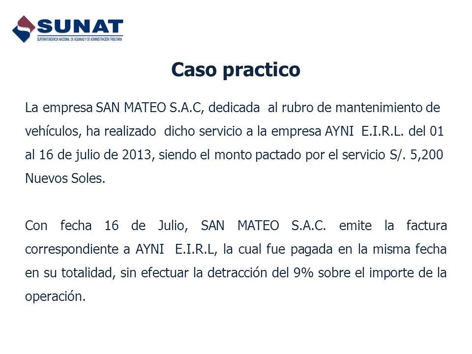 Caso practico La empresa SAN MATEO S.A.C, dedicada al rubro de mantenimiento de vehículos, ha realizado dicho servicio a la empresa AYNI E.I.R.L. del