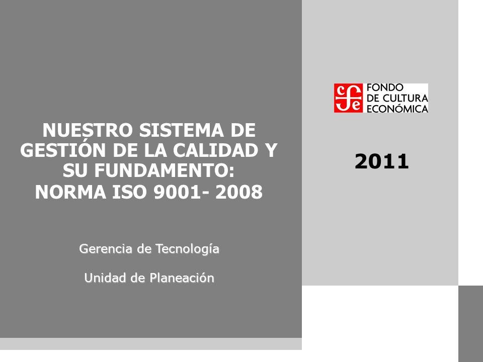contenido 2011 NUESTRO SISTEMA DE GESTIÓN DE LA CALIDAD Y SU FUNDAMENTO: NORMA ISO 9001- 2008 Gerencia de Tecnología Unidad de Planeación