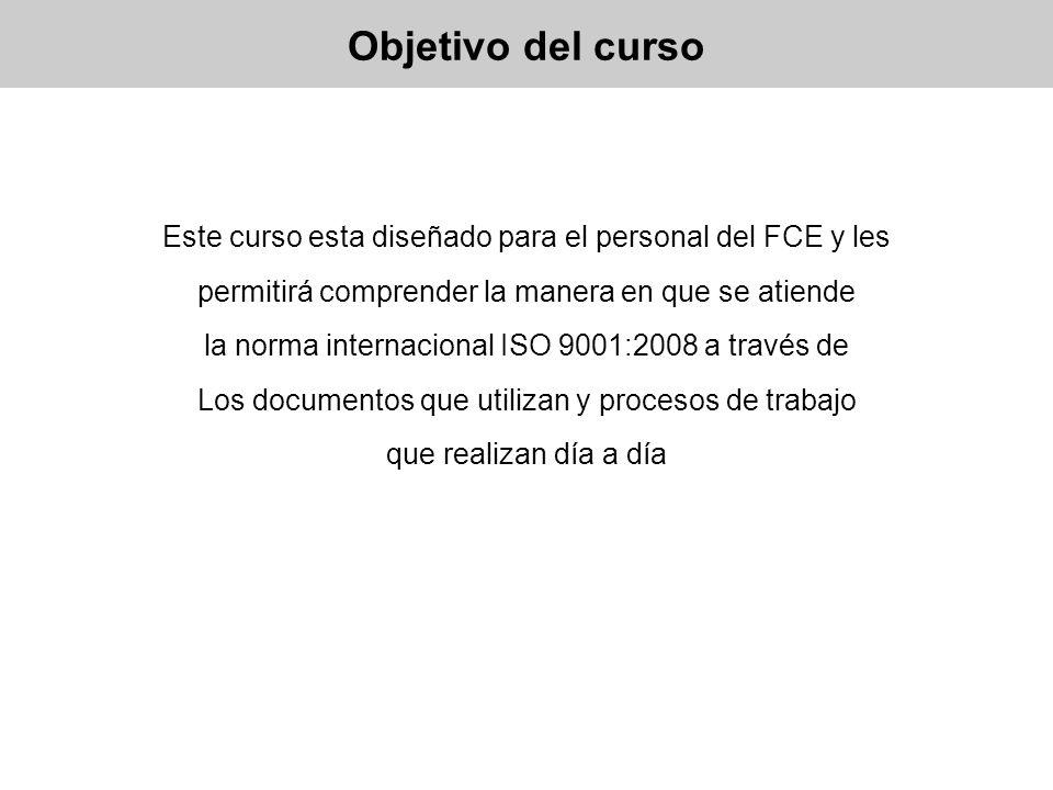 Objetivo del curso Este curso esta diseñado para el personal del FCE y les permitirá comprender la manera en que se atiende la norma internacional ISO