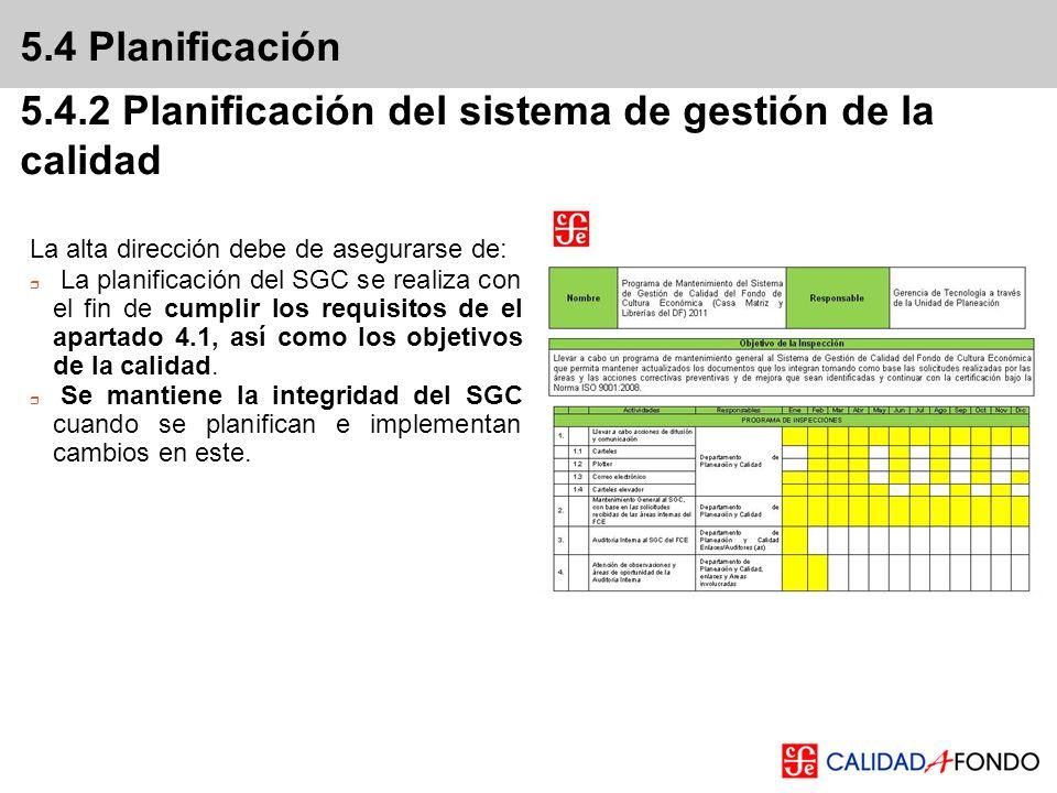 5.4 Planificación 5.4.2 Planificación del sistema de gestión de la calidad La alta dirección debe de asegurarse de: La planificación del SGC se realiz