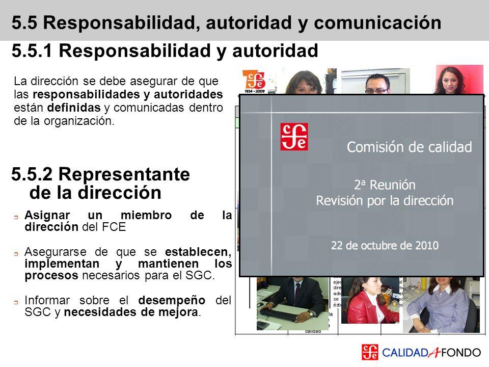 5.5 Responsabilidad, autoridad y comunicación 5.5.1 Responsabilidad y autoridad La dirección se debe asegurar de que las responsabilidades y autoridad