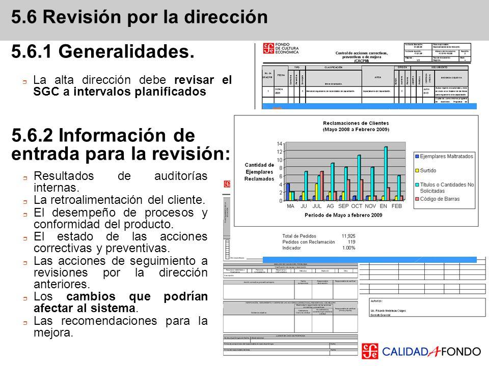La alta dirección debe revisar el SGC a intervalos planificados 5.6 Revisión por la dirección 5.6.1 Generalidades. 5.6.2 Información de entrada para l