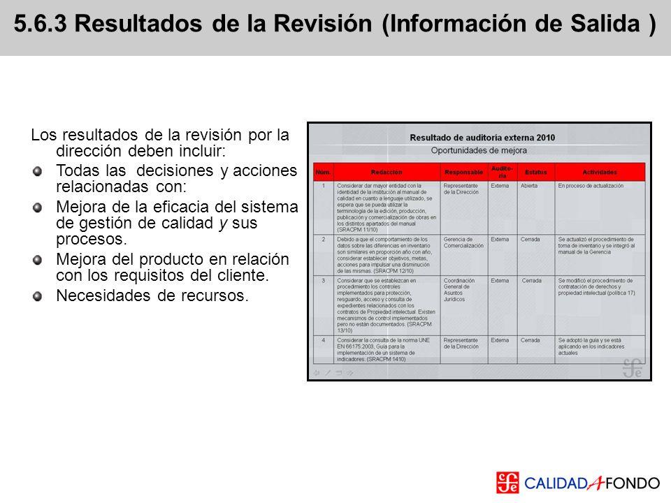 5.6.3 Resultados de la Revisión (Información de Salida ) Los resultados de la revisión por la dirección deben incluir: Todas las decisiones y acciones