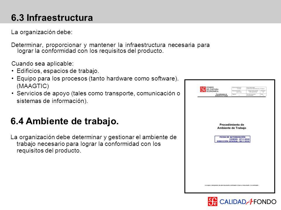 6.3 Infraestructura La organización debe: Determinar, proporcionar y mantener la infraestructura necesaria para lograr la conformidad con los requisit