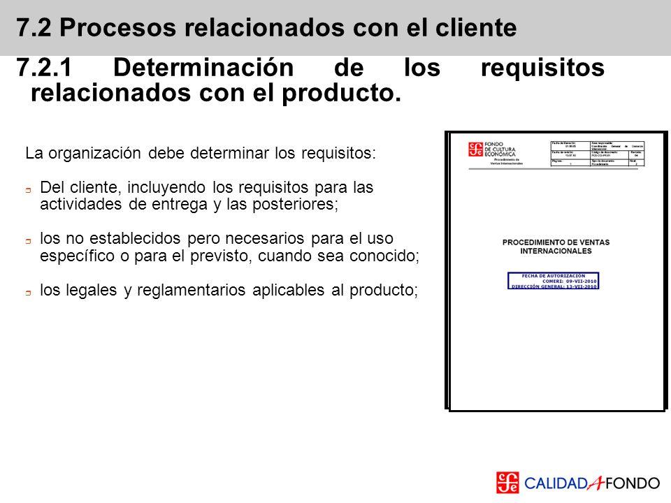 7.2 Procesos relacionados con el cliente 7.2.1 Determinación de los requisitos relacionados con el producto. La organización debe determinar los requi
