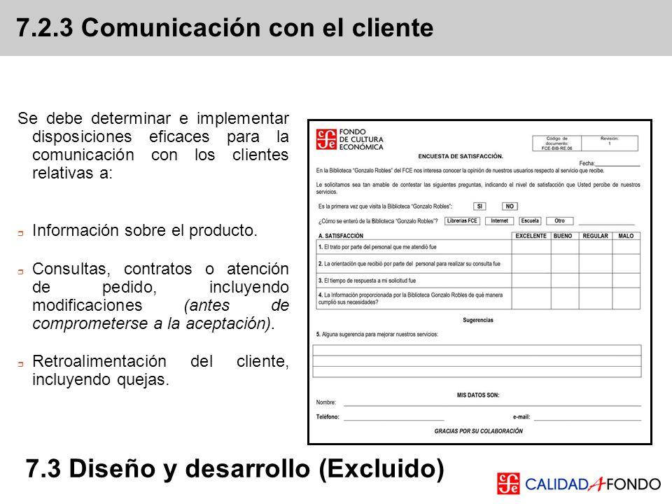 Se debe determinar e implementar disposiciones eficaces para la comunicación con los clientes relativas a: Información sobre el producto. Consultas, c