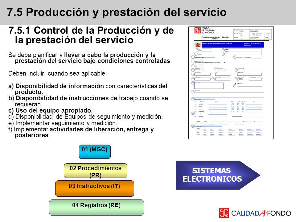 7.5 Producción y prestación del servicio 7.5.1 Control de la Producción y de la prestación del servicio. Se debe planificar y llevar a cabo la producc