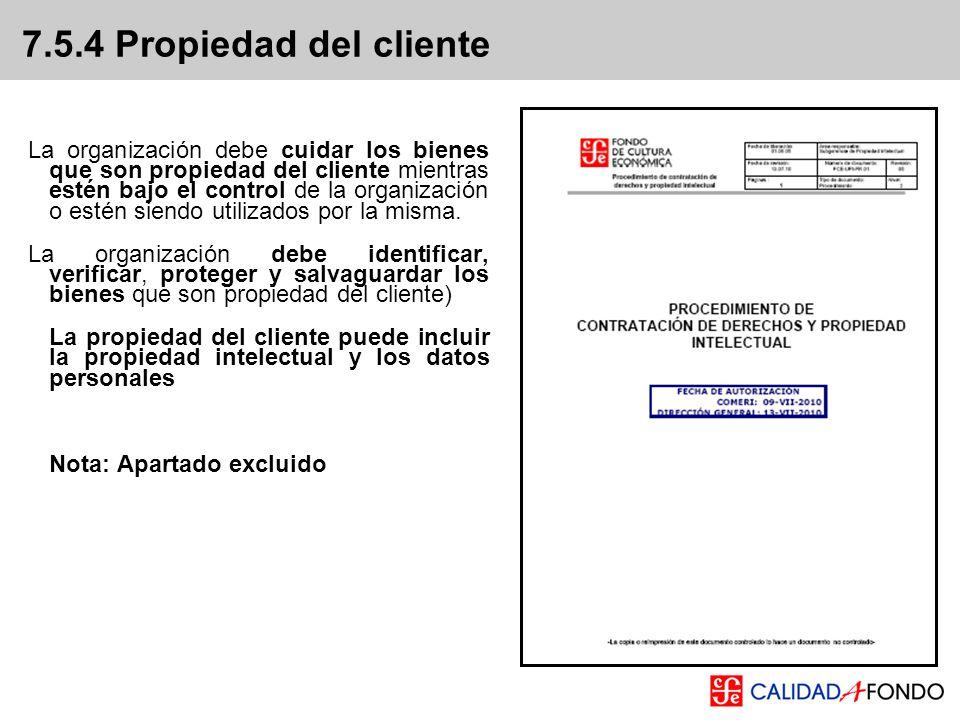 7.5.4 Propiedad del cliente La organización debe cuidar los bienes que son propiedad del cliente mientras estén bajo el control de la organización o e