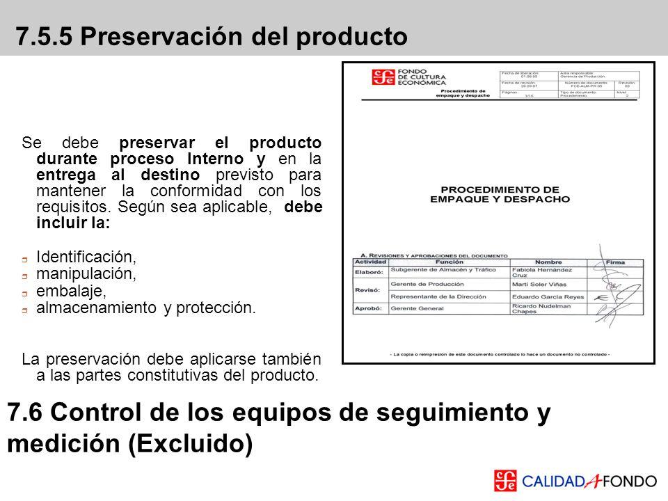 7.5.5 Preservación del producto Se debe preservar el producto durante proceso Interno y en la entrega al destino previsto para mantener la conformidad