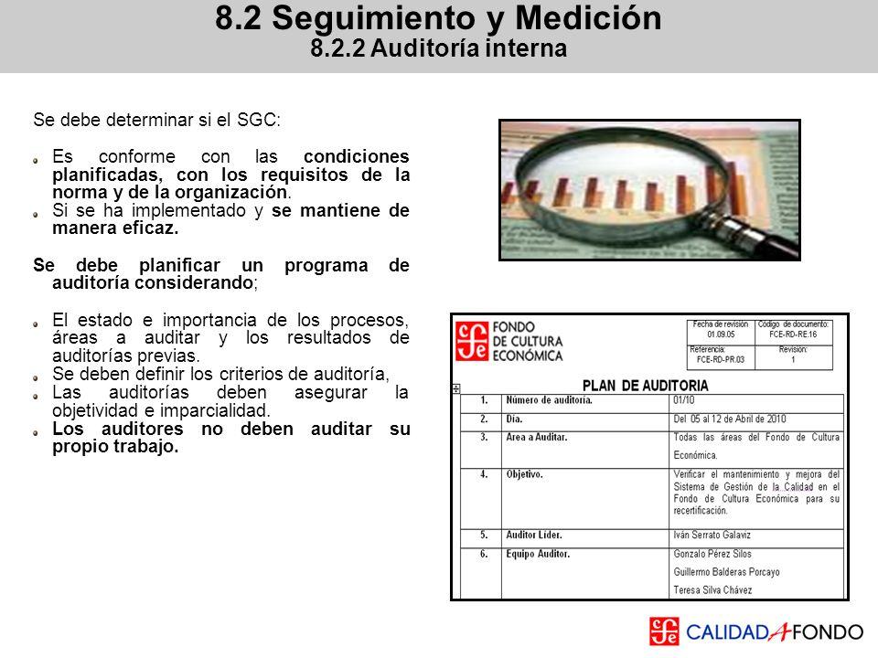 8.2 Seguimiento y Medición 8.2.2 Auditoría interna Se debe determinar si el SGC: Es conforme con las condiciones planificadas, con los requisitos de l