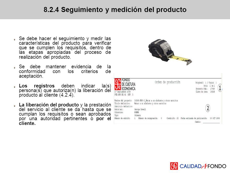 Se debe hacer el seguimiento y medir las características del producto para verificar que se cumplen los requisitos, dentro de las etapas apropiadas de