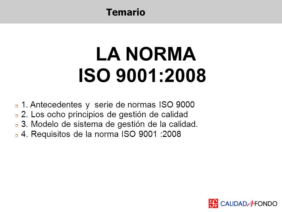 1. Antecedentes y serie de normas ISO 9000 2. Los ocho principios de gestión de calidad 3. Modelo de sistema de gestión de la calidad. 4. Requisitos d