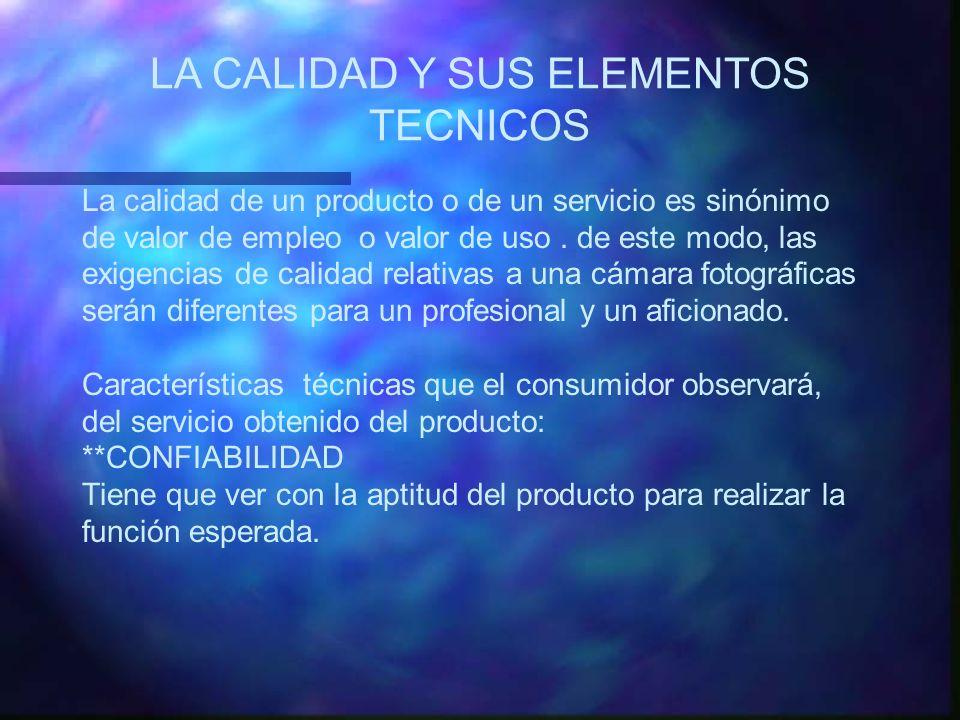 LA CALIDAD Y SUS ELEMENTOS TECNICOS La calidad de un producto o de un servicio es sinónimo de valor de empleo o valor de uso. de este modo, las exigen