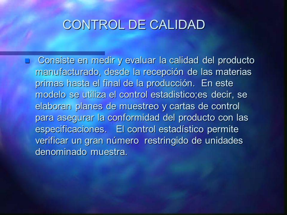 CONTROL DE CALIDAD n Consiste en medir y evaluar la calidad del producto manufacturado, desde la recepción de las materias primas hasta el final de la