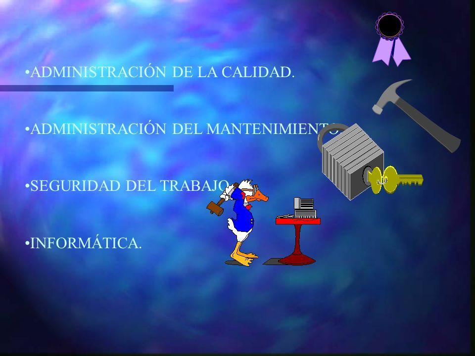 ADMINISTRACIÓN DE LA CALIDAD. ADMINISTRACIÓN DEL MANTENIMIENTO. SEGURIDAD DEL TRABAJO. INFORMÁTICA.