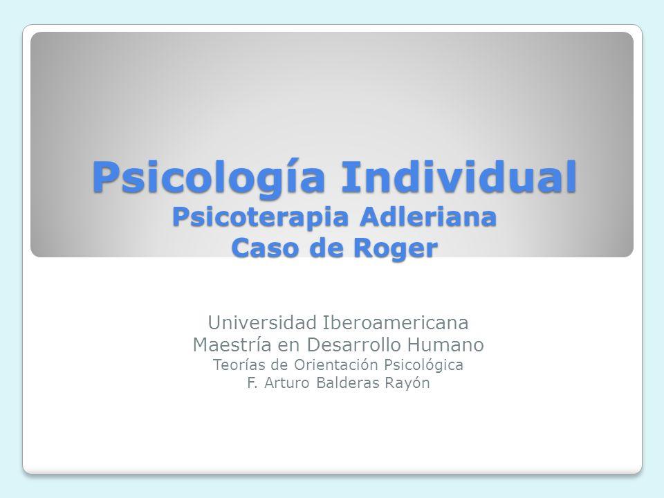 Psicología Individual Psicoterapia Adleriana Caso de Roger Universidad Iberoamericana Maestría en Desarrollo Humano Teorías de Orientación Psicológica