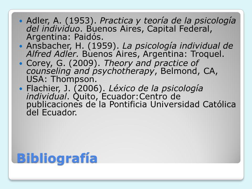 Bibliografía Adler, A. (1953). Practica y teoría de la psicología del individuo. Buenos Aires, Capital Federal, Argentina: Paidós. Ansbacher, H. (1959