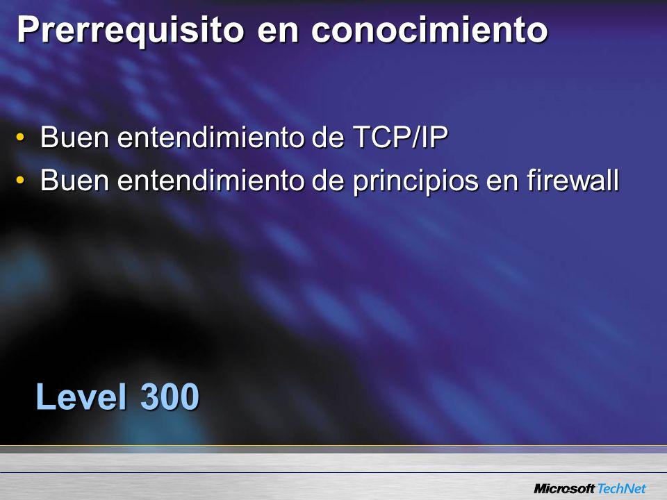 Prerrequisito en conocimiento Buen entendimiento de TCP/IPBuen entendimiento de TCP/IP Buen entendimiento de principios en firewallBuen entendimiento de principios en firewall Level 300