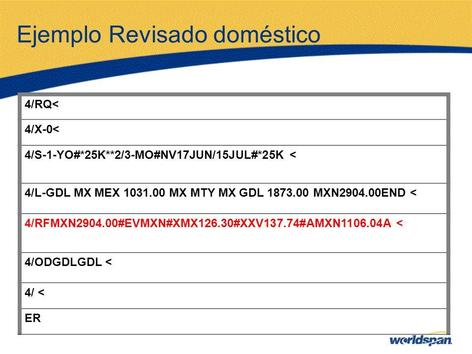 Ejemplo Revisado doméstico 4/RQ< 4/X-0< 4/S-1-YO#*25K**2/3-MO#NV17JUN/15JUL#*25K < 4/L-GDL MX MEX 1031.00 MX MTY MX GDL 1873.00 MXN2904.00END < 4/RFMX
