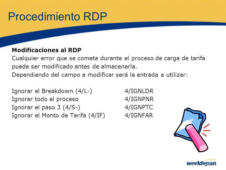 Procedimiento RDP Modificaciones al RDP Cualquier error que se cometa durante el proceso de carga de tarifa puede ser modificado antes de almacenarla.