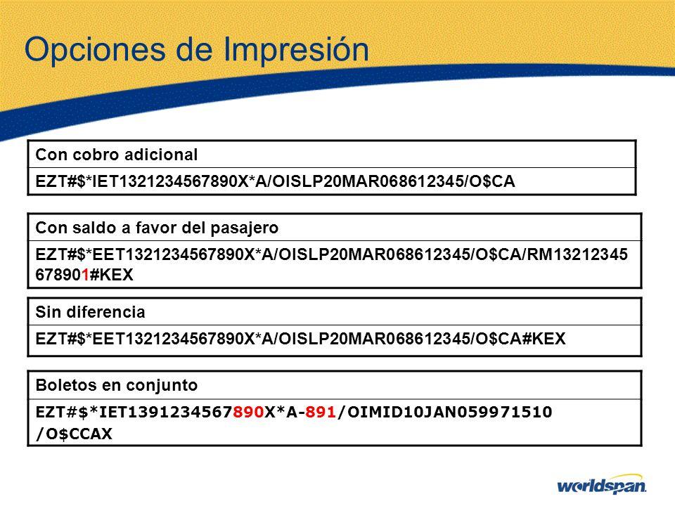 Opciones de Impresión Con cobro adicional EZT#$*IET1321234567890X*A/OISLP20MAR068612345/O$CA Con saldo a favor del pasajero EZT#$*EET1321234567890X*A/