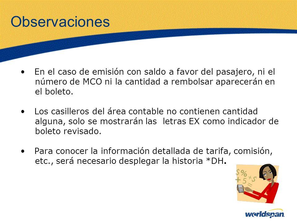 Observaciones En el caso de emisión con saldo a favor del pasajero, ni el número de MCO ni la cantidad a rembolsar aparecerán en el boleto. Los casill