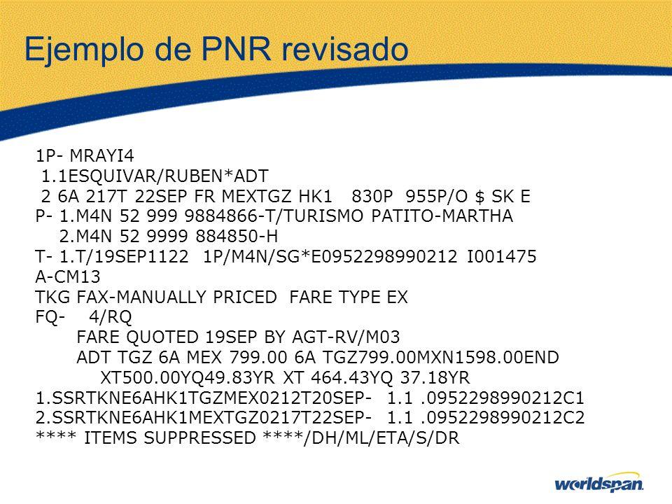 Ejemplo de PNR revisado 1P- MRAYI4 1.1ESQUIVAR/RUBEN*ADT 2 6A 217T 22SEP FR MEXTGZ HK1 830P 955P/O $ SK E P- 1.M4N 52 999 9884866-T/TURISMO PATITO-MAR