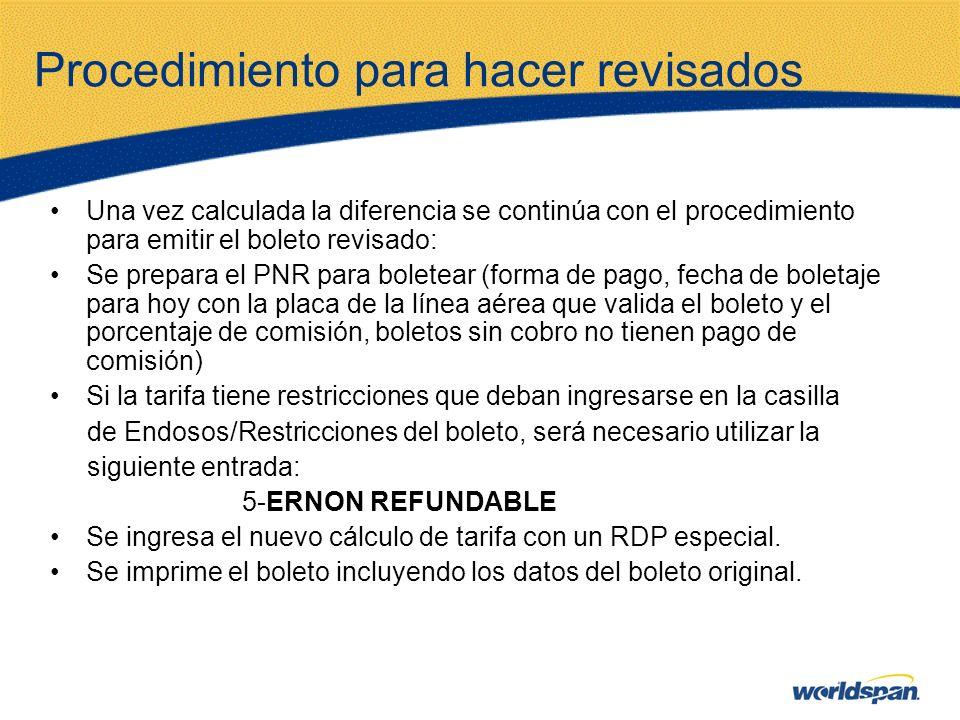 Procedimiento para hacer revisados Una vez calculada la diferencia se continúa con el procedimiento para emitir el boleto revisado: Se prepara el PNR
