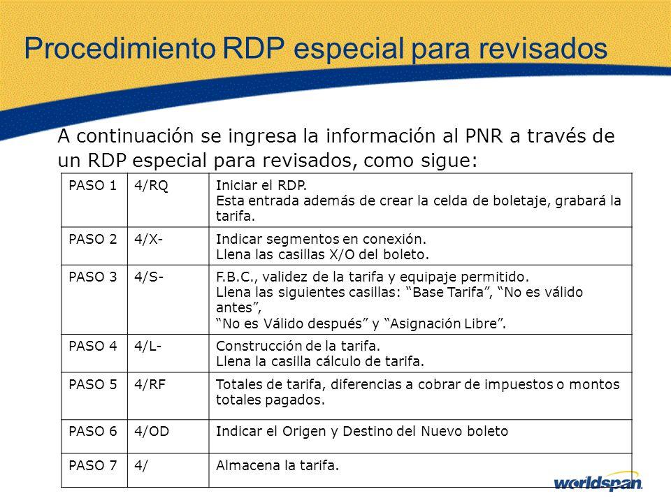 Procedimiento RDP especial para revisados A continuación se ingresa la información al PNR a través de un RDP especial para revisados, como sigue: PASO