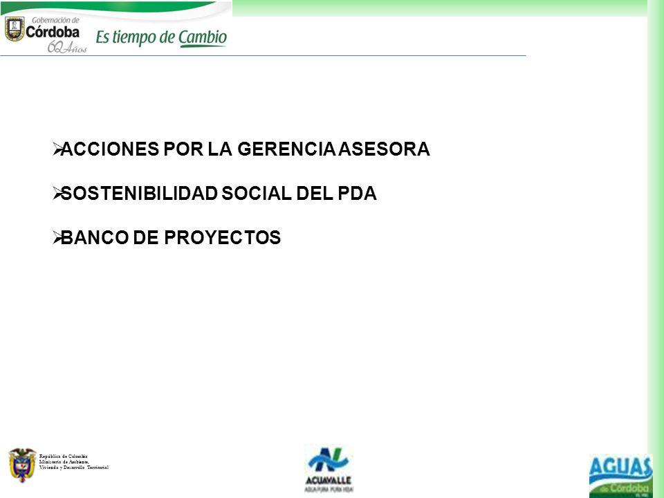 República de Colombia Ministerio de Ambiente, Vivienda y Desarrollo Territorial ACCIONES POR LA GERENCIA ASESORA SOSTENIBILIDAD SOCIAL DEL PDA BANCO D
