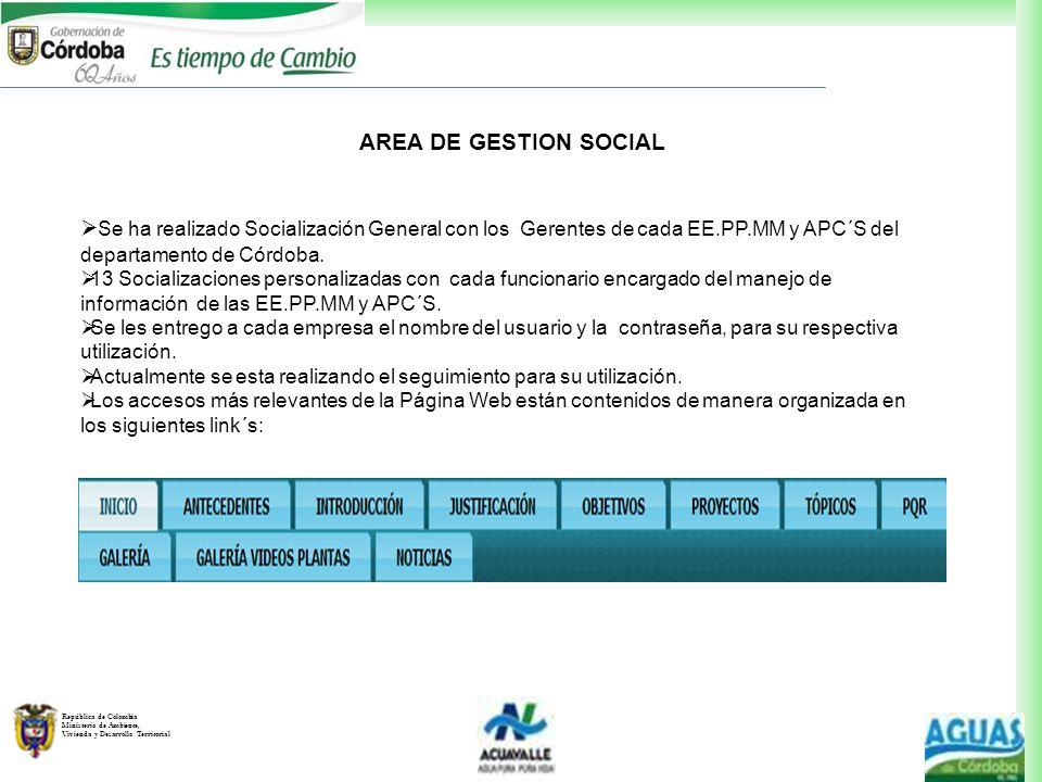 República de Colombia Ministerio de Ambiente, Vivienda y Desarrollo Territorial AREA DE GESTION SOCIAL Se ha realizado Socialización General con los G