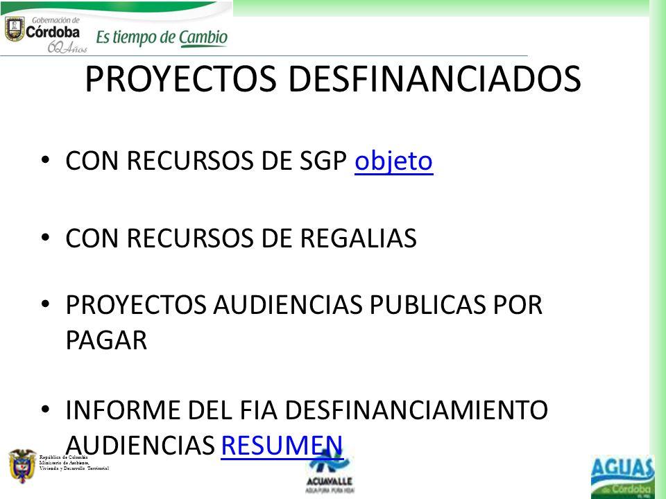 República de Colombia Ministerio de Ambiente, Vivienda y Desarrollo Territorial PROYECTOS DESFINANCIADOS CON RECURSOS DE SGP objetoobjeto CON RECURSOS
