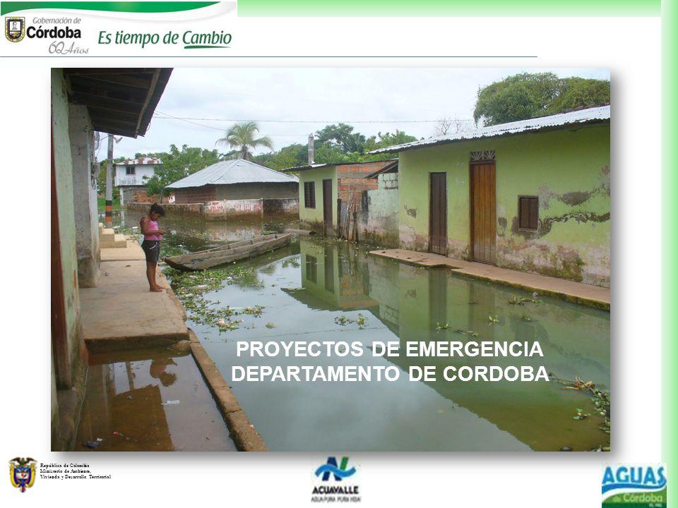 República de Colombia Ministerio de Ambiente, Vivienda y Desarrollo Territorial PROYECTOS DE EMERGENCIA DEPARTAMENTO DE CORDOBA
