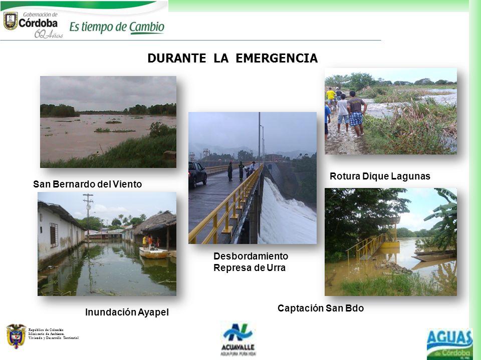 República de Colombia Ministerio de Ambiente, Vivienda y Desarrollo Territorial DURANTE LA EMERGENCIA San Bernardo del Viento Desbordamiento Represa d