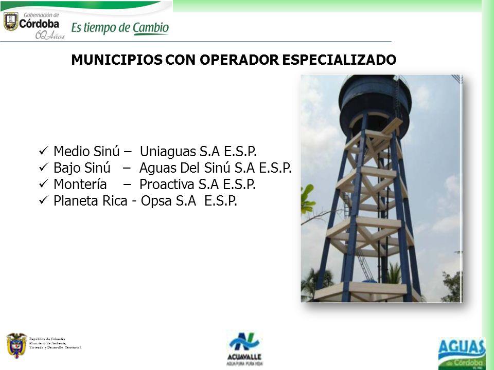 República de Colombia Ministerio de Ambiente, Vivienda y Desarrollo Territorial MUNICIPIOS CON OPERADOR ESPECIALIZADO Medio Sinú – Uniaguas S.A E.S.P.