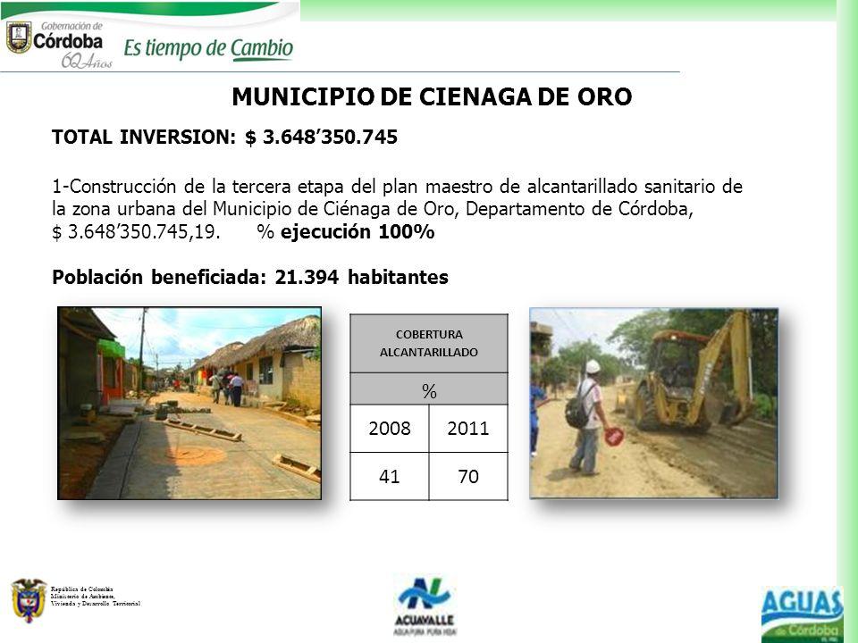 República de Colombia Ministerio de Ambiente, Vivienda y Desarrollo Territorial MUNICIPIO DE CIENAGA DE ORO TOTAL INVERSION: $ 3.648350.745 1-Construc