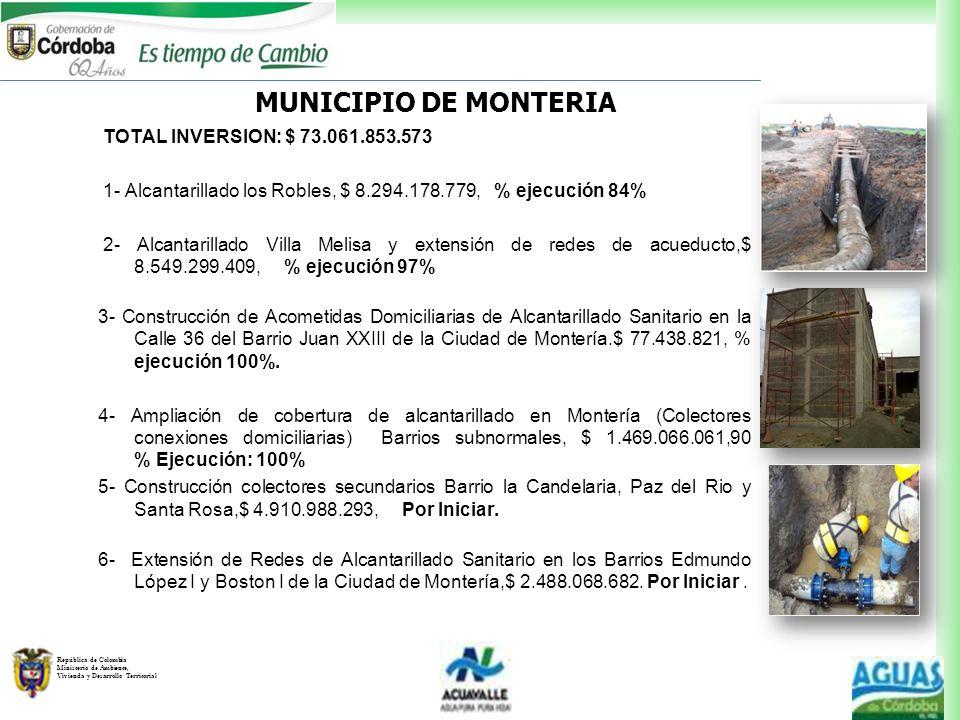 República de Colombia Ministerio de Ambiente, Vivienda y Desarrollo Territorial MUNICIPIO DE MONTERIA TOTAL INVERSION: $ 73.061.853.573 1- Alcantarill