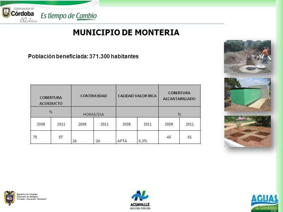 República de Colombia Ministerio de Ambiente, Vivienda y Desarrollo Territorial Población beneficiada: 371.300 habitantes MUNICIPIO DE MONTERIA COBERT