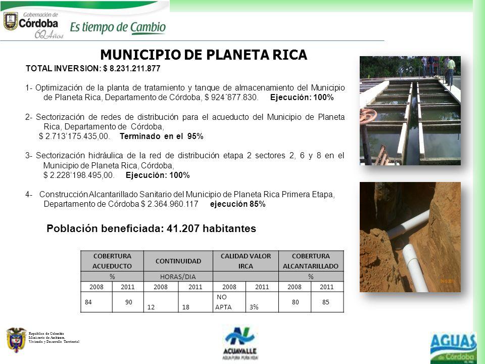 República de Colombia Ministerio de Ambiente, Vivienda y Desarrollo Territorial MUNICIPIO DE PLANETA RICA TOTAL INVERSION: $ 8.231.211.877 1- Optimiza