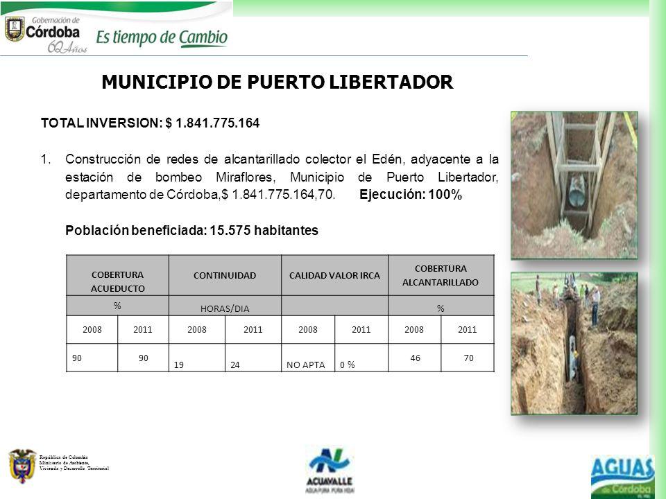 República de Colombia Ministerio de Ambiente, Vivienda y Desarrollo Territorial MUNICIPIO DE PUERTO LIBERTADOR TOTAL INVERSION: $ 1.841.775.164 1.Cons