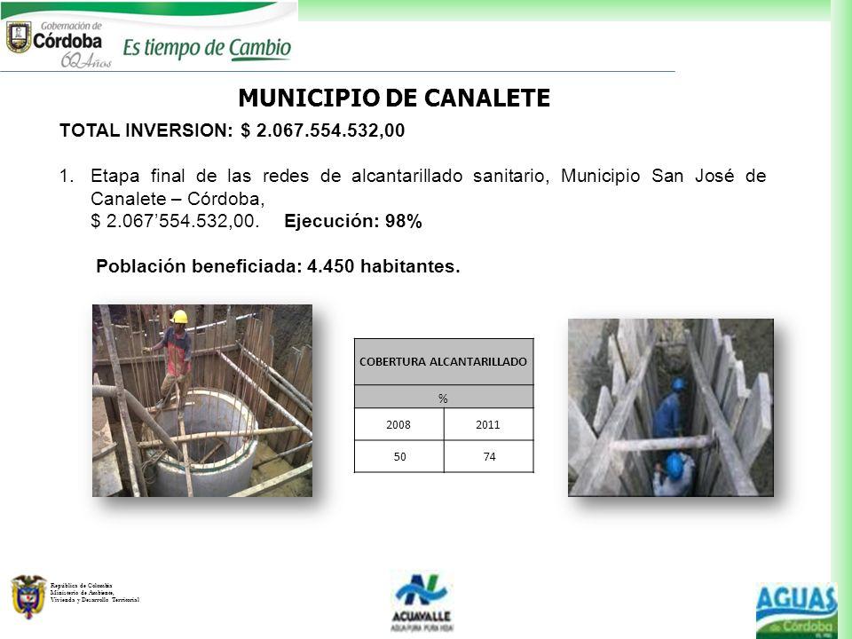 República de Colombia Ministerio de Ambiente, Vivienda y Desarrollo Territorial MUNICIPIO DE CANALETE TOTAL INVERSION: $ 2.067.554.532,00 1.Etapa fina