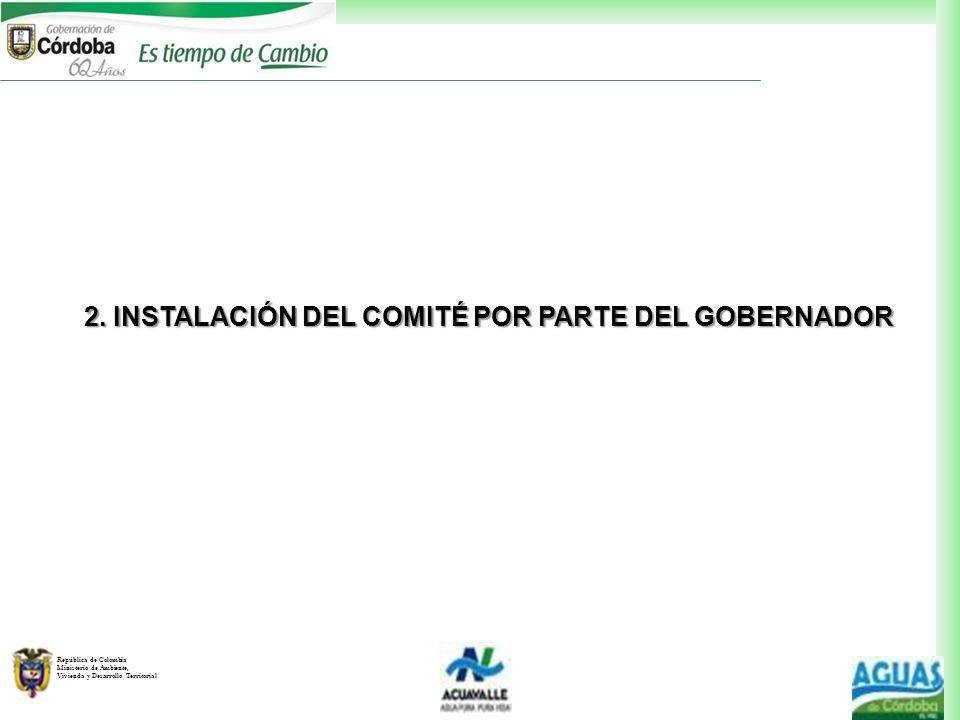 República de Colombia Ministerio de Ambiente, Vivienda y Desarrollo Territorial 2. INSTALACIÓN DEL COMITÉ POR PARTE DEL GOBERNADOR