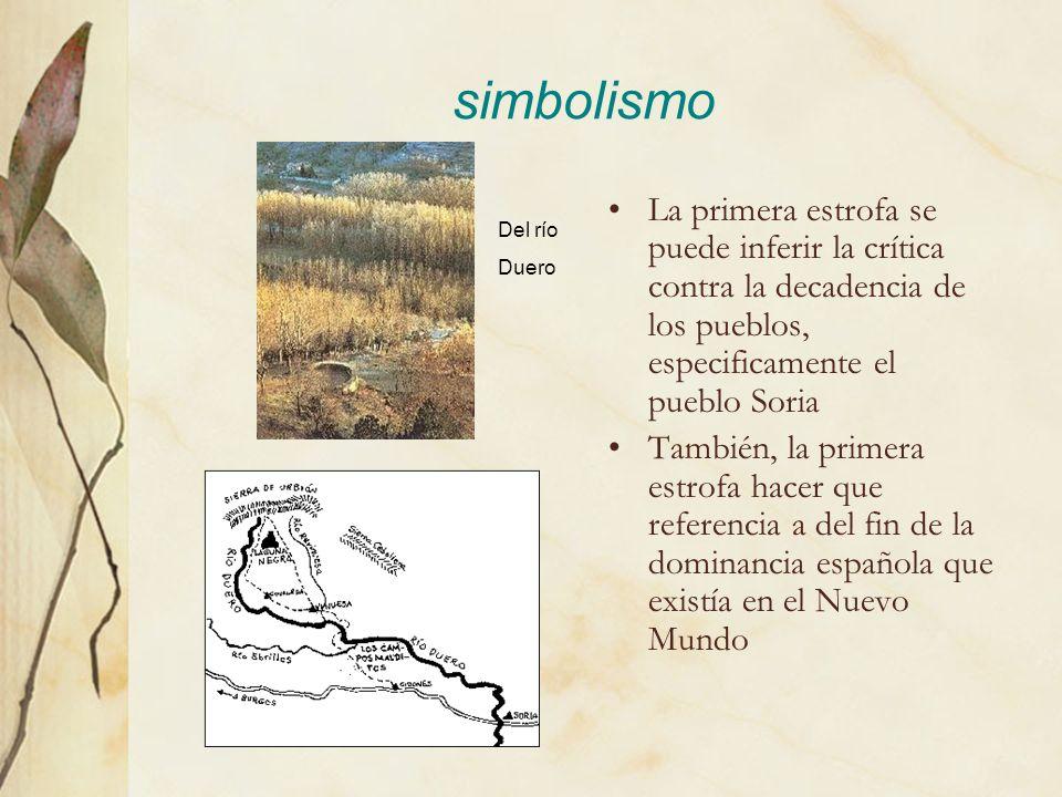 simbolismo La primera estrofa se puede inferir la crítica contra la decadencia de los pueblos, especificamente el pueblo Soria También, la primera est