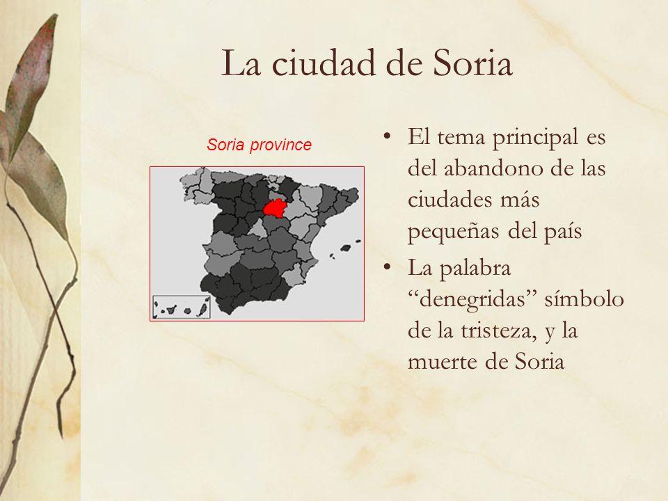 La ciudad de Soria El tema principal es del abandono de las ciudades más pequeñas del país La palabra denegridas símbolo de la tristeza, y la muerte d